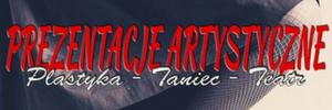 Prezentacje Artystyczne: Plastyka - Taniec - Teatr